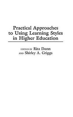 Practical Approaches to Using Learning Styles in Higher Education by Dunn & Rita