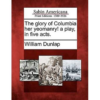 The glory of Columbia her yeomanry  a play in five acts. by Dunlap & William