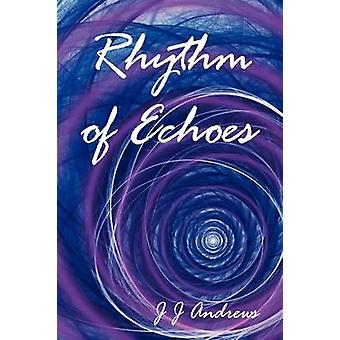 Rhythm of Echoes by Andrews & J. J.