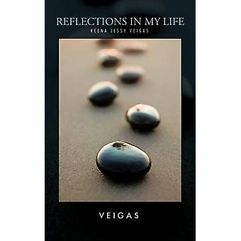 Reflections in My Life Reena Jessy Veigas by Veigas