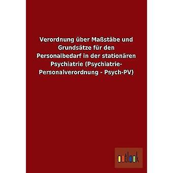 Verordnung ber Mastbe und Grundstze fr den Personalbedarf i stationren der Psychiatrie Psychiatrie Personalverordnung PsychPV av ohne Autor
