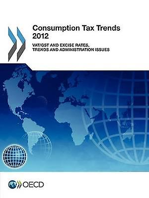 Consumption Tax Trends 2012 VATGST and Excise Rates Trends and Administration Issues by OECD