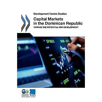 Development Centre Studies Capital Markets in the Dominican Republic Tapping the Potential for Development by OECD