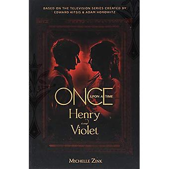 Once Upon a Time - Henry and Violet by Michelle Zink - 9781785659515