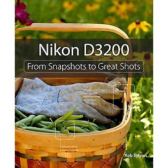 Nikon D3200 - From Snapshots to Great Shots by Rob Sylvan - 9780321864
