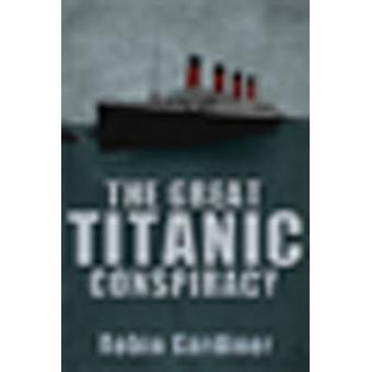 The Great Titanic Conspiracy by Robin Gardiner - 9780711034969 Book