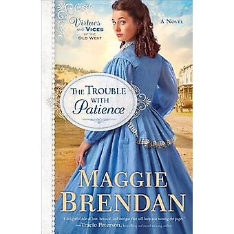 The Trouble with Patience by Maggie Brendan - 9780800722647 Book