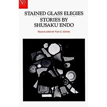 Stained Glass Elegies - Stories by Shusaku Endo - Van C. Gessel - 9780