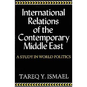 International Relations of the Contemporary Middle East - A Study in W