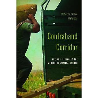 Contraband Corridor - Making a Living at the Mexico--Guatemala Border