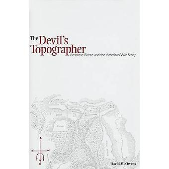 The Devil's Topographer - Ambrose Bierce and the American War Story by