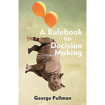A Rulebook for Decision Making by George Pullman - 9781624663628 Book