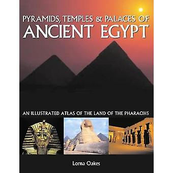 Pyramids - Temples & Tombs of Ancient Egypt - An illustrated atlas