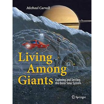Living Among Giants - Exploring and Settling the Outer Solar System by