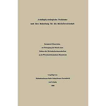Arbeitsphysiologische probleme und ihre Bedeutung fr Die Betriebswirtschaft por SchmidbauerJurascheck & Diplomkaufmann B