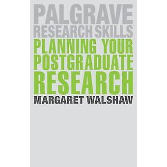Planning Your Postgraduate Research by Margaret Walshaw