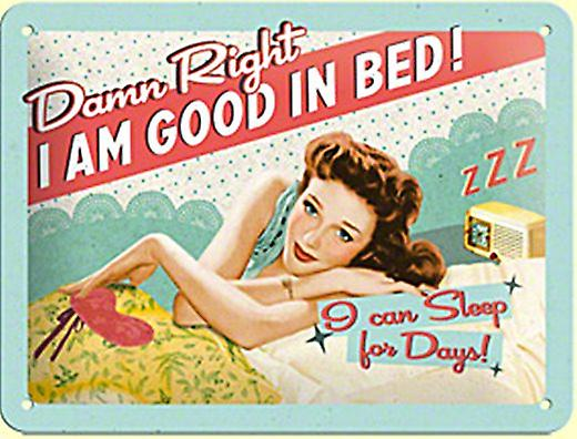 Damn Right I Am Good In Bed  funny metal sign 200mm x 150mm (na)