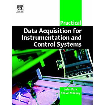 Practical Data Acquisition for Instrumentation and Control Systems by Park & John