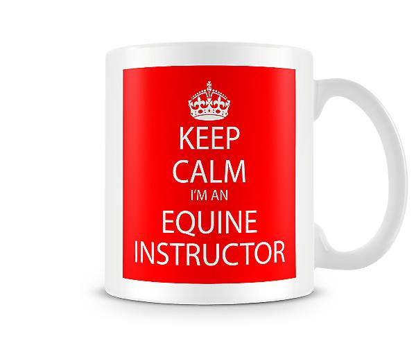 Keep Calm Im An Equine Instructor Printed Mug Printed Mug