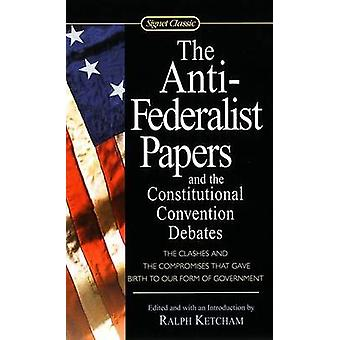 The Anti Federalist Papers by Ralph Ketcham - 9780451528841 Book
