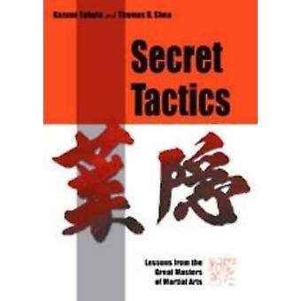 Geheime Taktiken: Lektionen von den großen Meistern der Kampfkunst von Kaz
