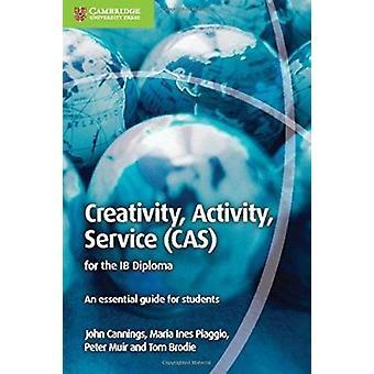 Creativity - Activity - Service (CAS) for the IB Diploma - An Essentia