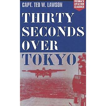 Thirty Seconds over Tokyo by Ted W. Lawson - Peter Mersky - 978157488