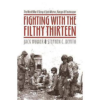 Fighting with the Filthy Thirteen - The World War II Story of Jack Wom