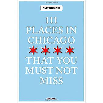 111 Places in Chicago That You Must Not Miss by Amy Bizzarri - 978374