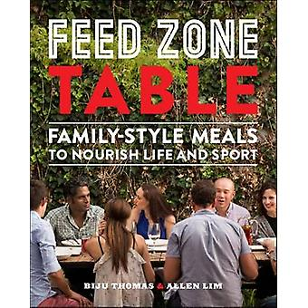 Feed Zone Table - Family-Style Meals to Nourish Life and Sport by Biju