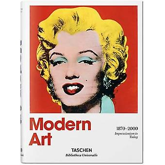 Modern Art 1870-2000 - Impressionism to Today by Hans Werner Holzwarth