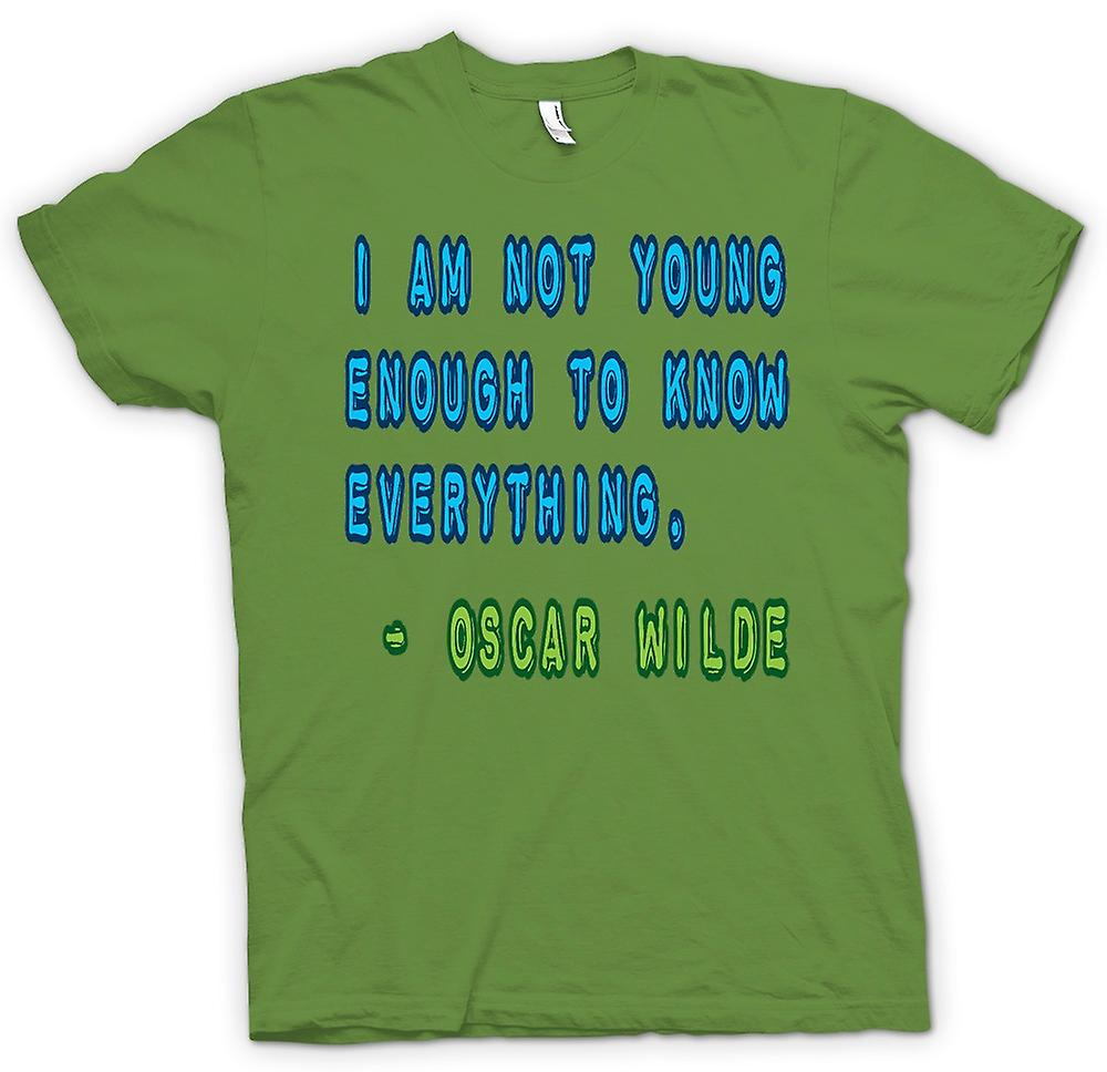 Mens T-shirt - I am not young enough to know eveything-Oscar Wilde