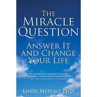 The Miracle Question - Answer it and Change Your Life (New edition) by