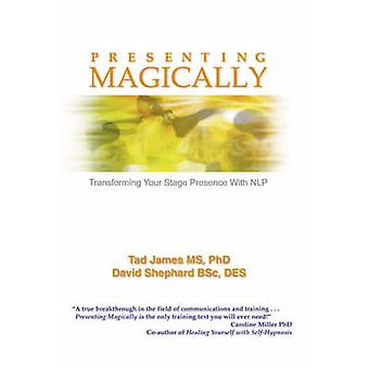 Presenting Magically - Transforming Your Stage Presence with NLP by Da