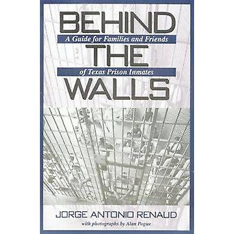 Behind the Walls - A Guide for Families and Friends of Texas Prison In