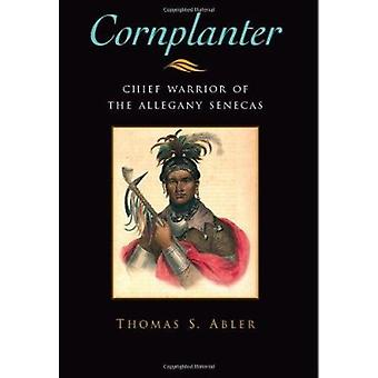 Cornplanter - Chief Warrior of the Allegany Senecas by Thomas S. Abler