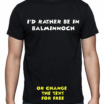 I'd Rather Be In Balminnoch Black Hand Printed T shirt