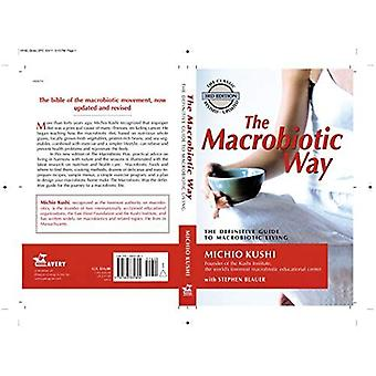 The Macrobiotic Way: The Complete Macrobiotic Lifestyle Book