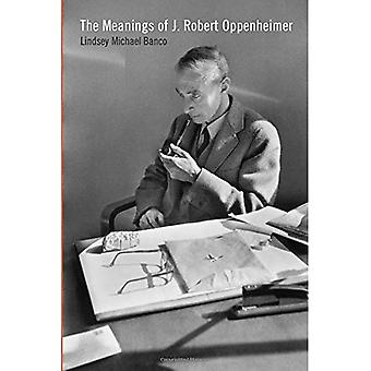 The Meanings of J. Robert Oppenheimer (The Iowa Series in Contemporary Literature and Culture)