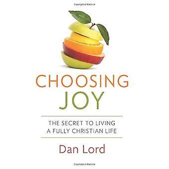 Choosing Joy: The Secret to Living a Fully Christian Life