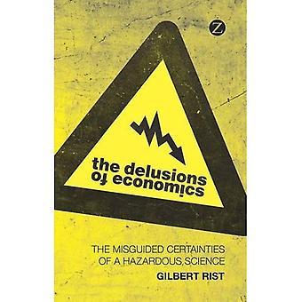 Die Wahnvorstellungen der Ökonomie: die falschen Gewissheiten einer gefährlichen Wissenschaft