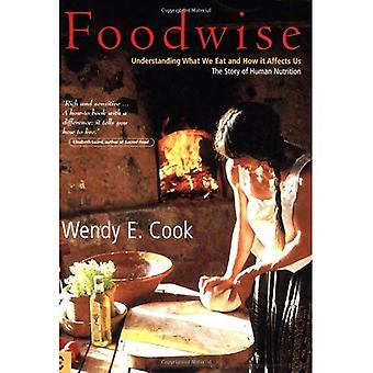 Foodwise: Understanding What We Eat and How It Affects Us, the Story of Human Nutrition