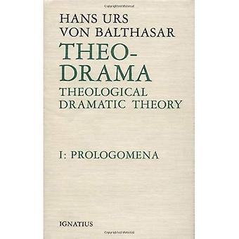 Theo-Drama: Theological Dramatic Theory: Prolegomena v. 1 (Theo-Drama)
