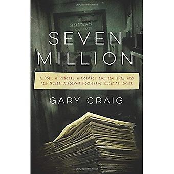 Sju miljoner: En polis, en präst, en soldat för IRA och den fortfarande-olöst Rochester Brink's Heist