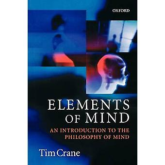 Elements of Mind An Introduction to the Philosophy of Mind by Crane & Tim