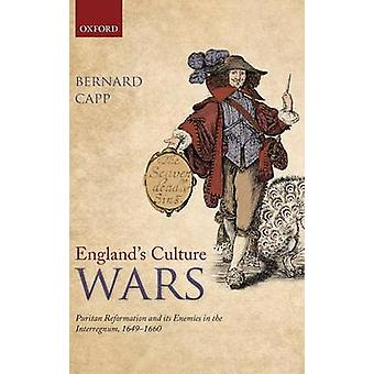Englands Culture Wars Puritan Reformation and Its Enemies in the Interregnum 16491660 by Capp & Bernard
