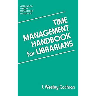 Time Management Handbook for Librarians by Cochran & J Wesley