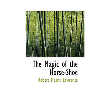 The Magic of the HorseShoe by Lawrence & Robert Means