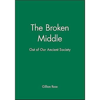 The Broken Middle Out of Our Ancient Society by Rose & Gillian & Dr