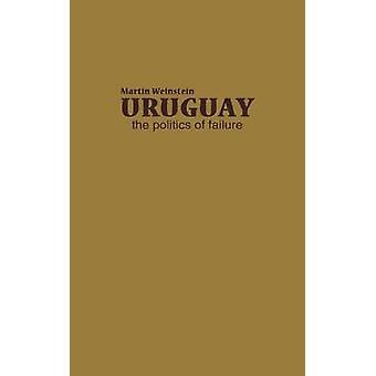 Uruguay The Politics of Failure by Weinstein & Martin